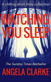 Watching You Sleep by Angela Clarke